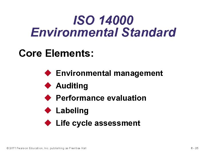 ISO 14000 Environmental Standard Core Elements: u Environmental management u Auditing u Performance evaluation