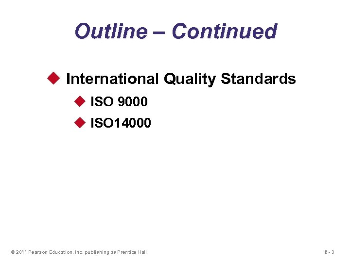 Outline – Continued u International Quality Standards u ISO 9000 u ISO 14000 ©