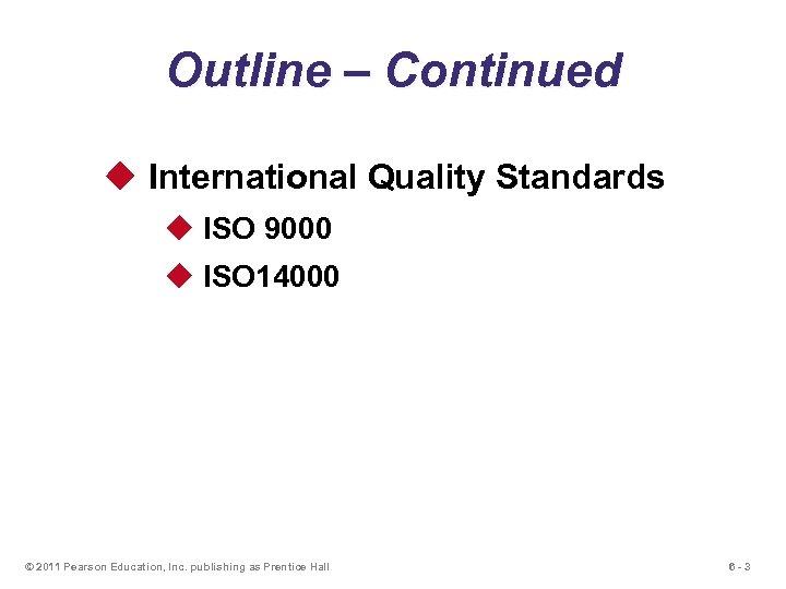 Outline – Continued u International Quality Standards u ISO 9000 u ISO 14000 ©