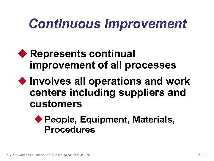 Continuous Improvement u Represents continual improvement of all processes u Involves all operations and