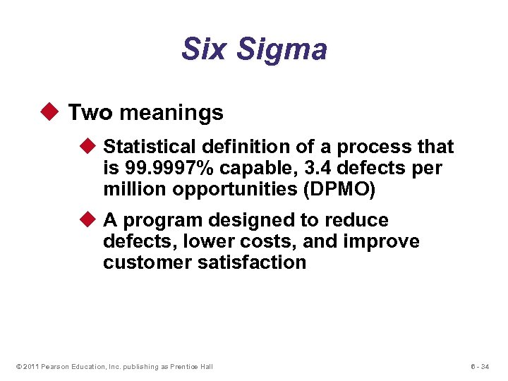 Six Sigma u Two meanings u Statistical definition of a process that is 99.