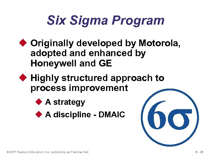 Six Sigma Program u Originally developed by Motorola, adopted and enhanced by Honeywell and