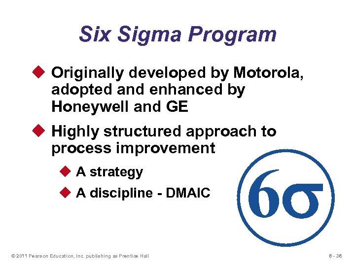Six Sigma Program u Originally developed by Motorola, adopted and enhanced by Honeywell and