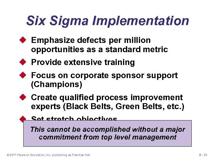 Six Sigma Implementation u Emphasize defects per million opportunities as a standard metric u