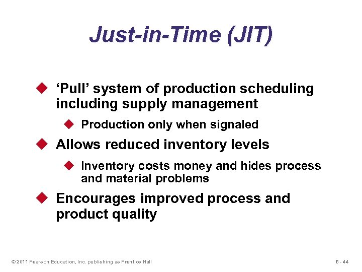 Just-in-Time (JIT) u 'Pull' system of production scheduling including supply management u Production only