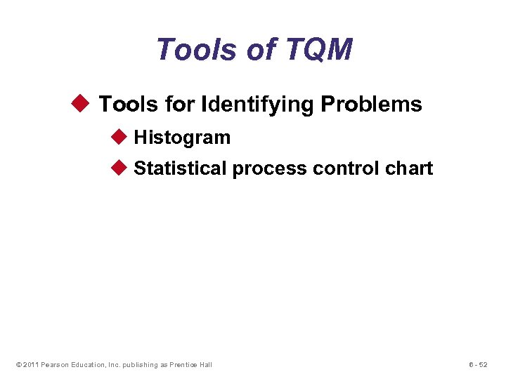 Tools of TQM u Tools for Identifying Problems u Histogram u Statistical process control