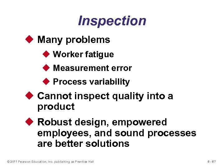 Inspection u Many problems u Worker fatigue u Measurement error u Process variability u