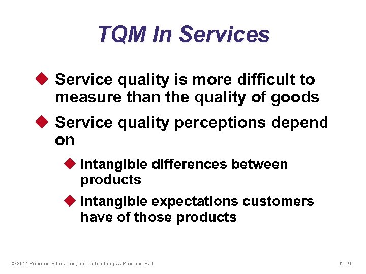 TQM In Services u Service quality is more difficult to measure than the quality