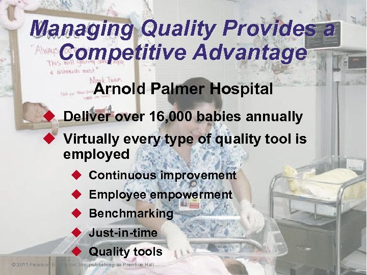 Managing Quality Provides a Competitive Advantage Arnold Palmer Hospital u Deliver over 16, 000