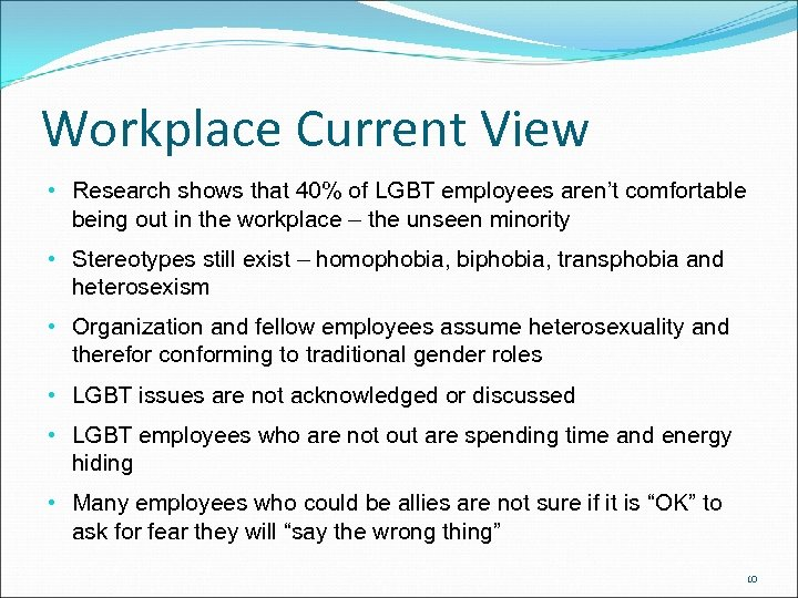 Workplace Current View • Research shows that 40% of LGBT employees aren't comfortable being