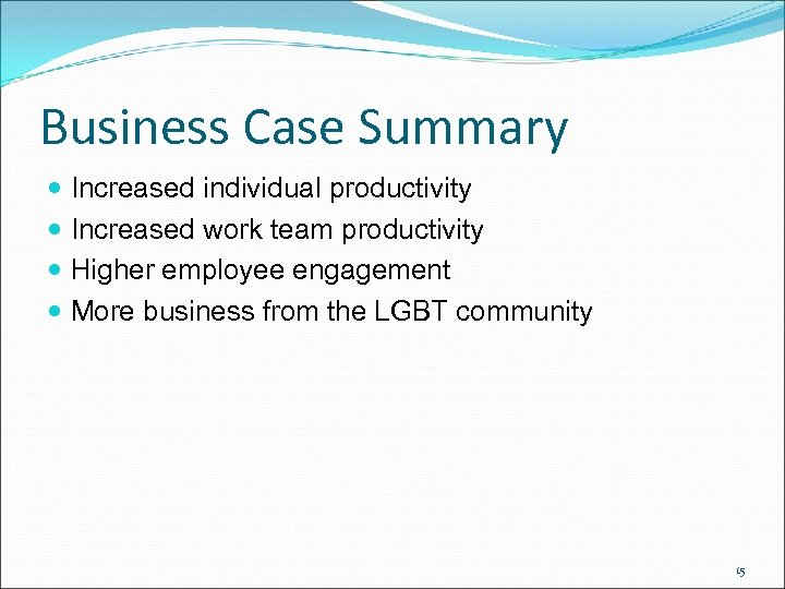 Business Case Summary Increased individual productivity Increased work team productivity Higher employee engagement More