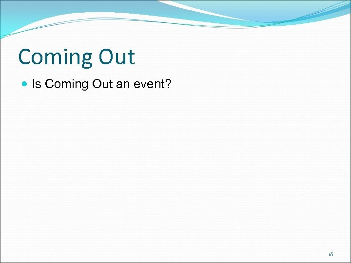 Coming Out Is Coming Out an event? 16