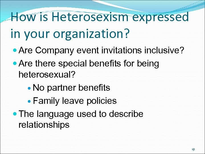 How is Heterosexism expressed in your organization? Are Company event invitations inclusive? Are there