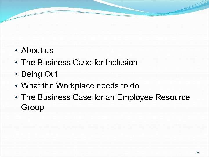 • • • About us The Business Case for Inclusion Being Out What