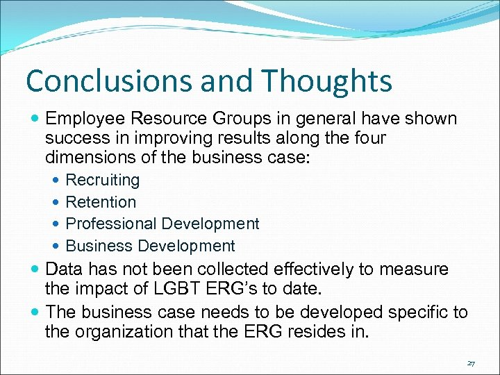 Conclusions and Thoughts Employee Resource Groups in general have shown success in improving results