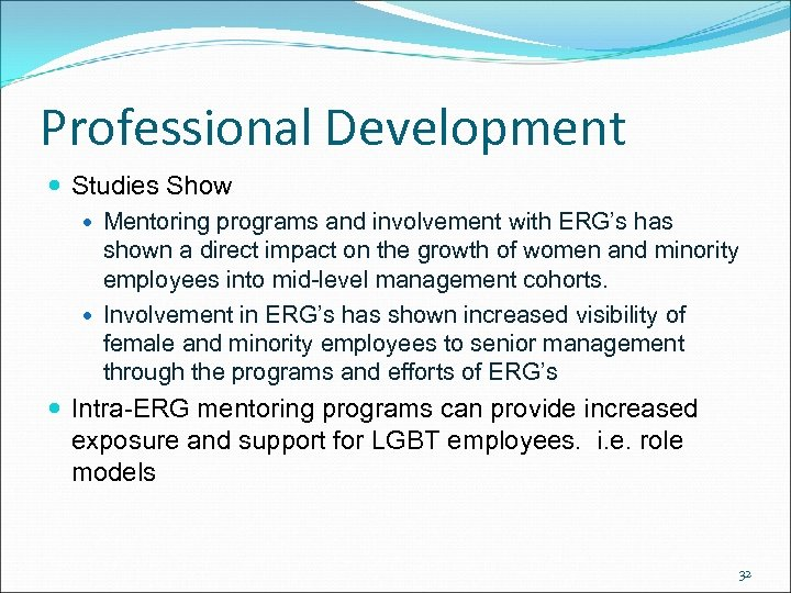 Professional Development Studies Show Mentoring programs and involvement with ERG's has shown a direct