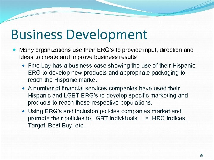 Business Development Many organizations use their ERG's to provide input, direction and ideas to