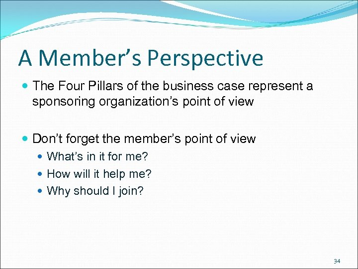 A Member's Perspective The Four Pillars of the business case represent a sponsoring organization's