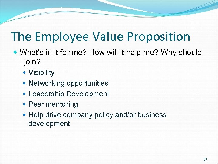 The Employee Value Proposition What's in it for me? How will it help me?