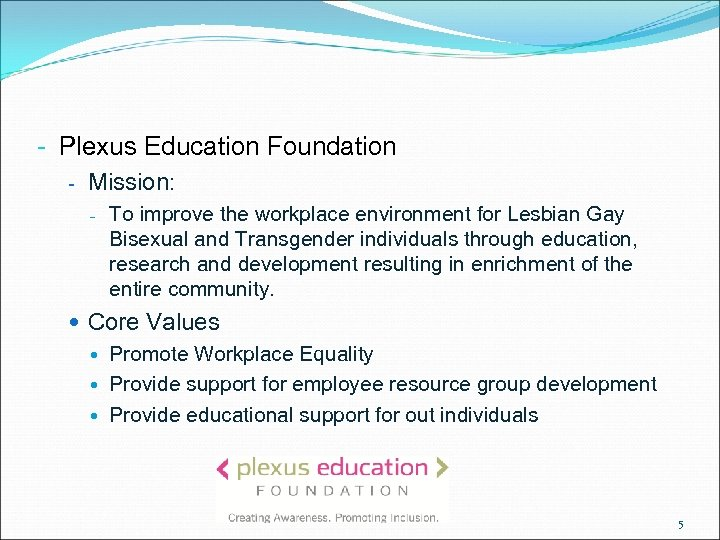 - Plexus Education Foundation - Mission: - To improve the workplace environment for Lesbian
