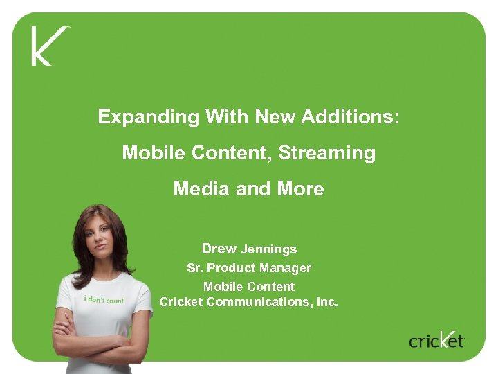 Expanding With New Additions: Mobile Content, Streaming Media and More Drew Jennings Sr. Product