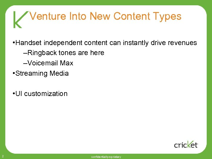 Venture Into New Content Types • Handset independent content can instantly drive revenues –Ringback