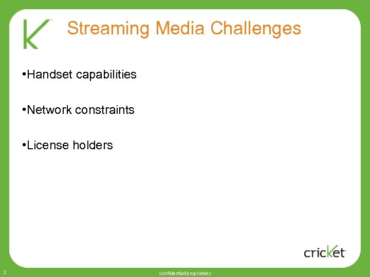 Streaming Media Challenges • Handset capabilities • Network constraints • License holders 2 confidential/proprietary