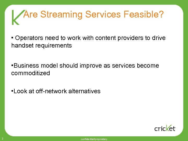 Are Streaming Services Feasible? • Operators need to work with content providers to drive