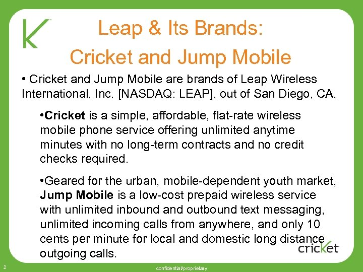 Leap & Its Brands: Cricket and Jump Mobile are brands of Leap Wireless •