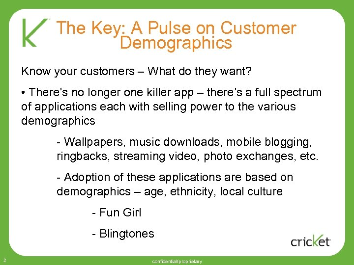 The Key: A Pulse on Customer Demographics Know your customers – What do they