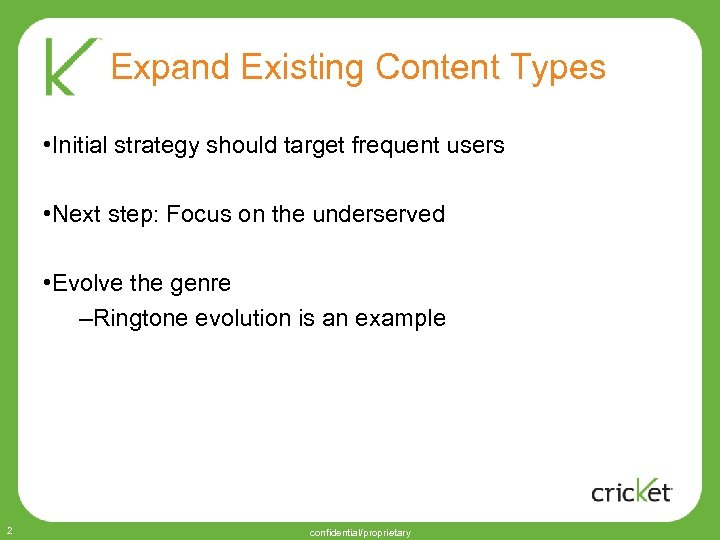 Expand Existing Content Types • Initial strategy should target frequent users • Next step:
