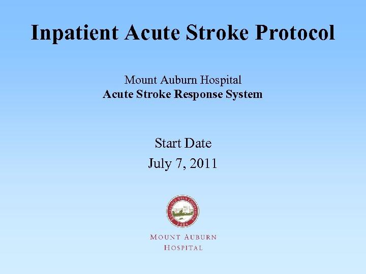 Inpatient Acute Stroke Protocol Mount Auburn Hospital Acute Stroke Response System Start Date July