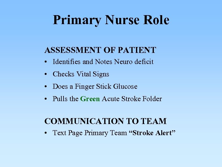 Primary Nurse Role ASSESSMENT OF PATIENT • Identifies and Notes Neuro deficit • Checks