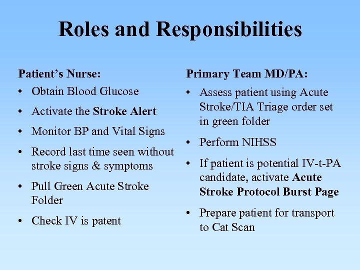 Roles and Responsibilities Patient's Nurse: • Obtain Blood Glucose • Activate the Stroke Alert