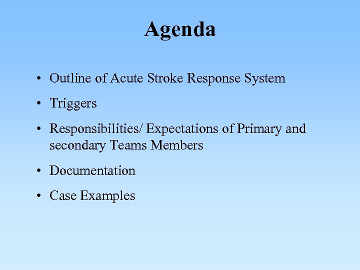 Agenda • Outline of Acute Stroke Response System • Triggers • Responsibilities/ Expectations of
