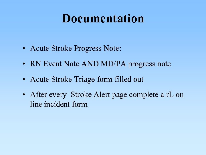 Documentation • Acute Stroke Progress Note: • RN Event Note AND MD/PA progress note