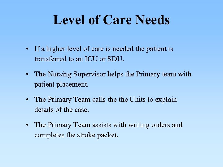 Level of Care Needs • If a higher level of care is needed the