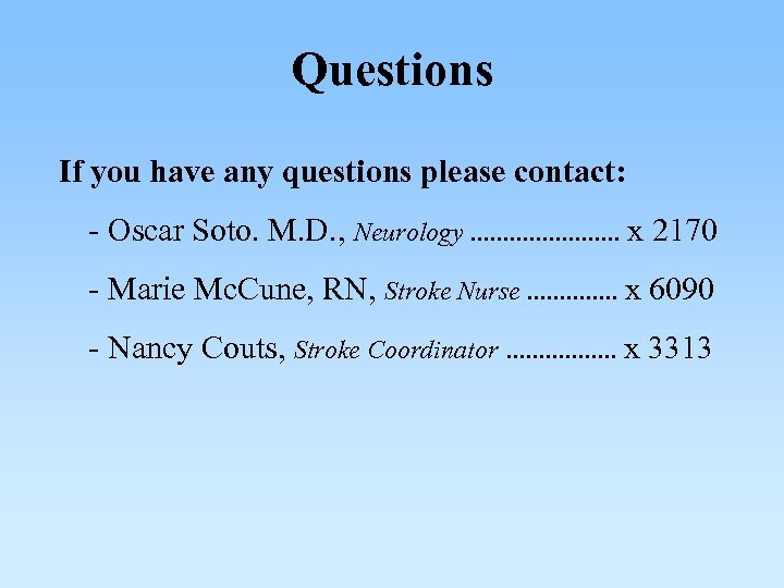 Questions If you have any questions please contact: - Oscar Soto. M. D. ,