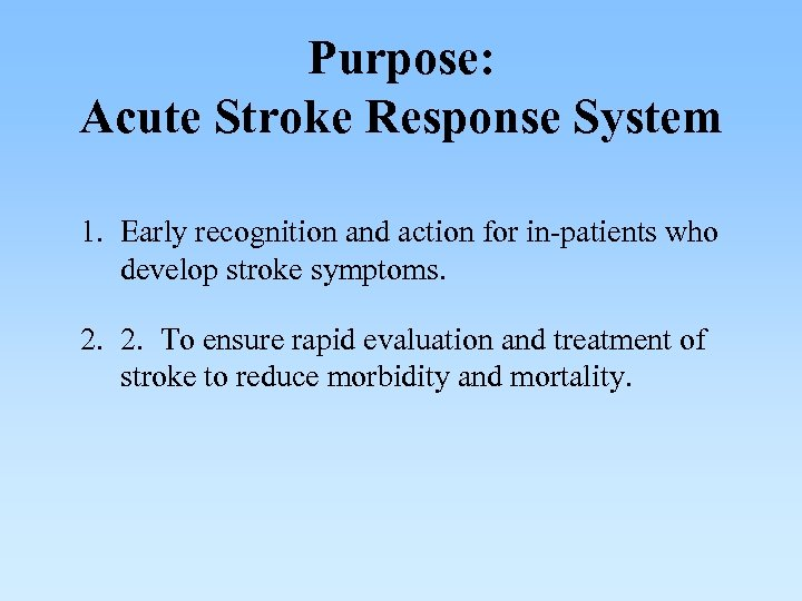Purpose: Acute Stroke Response System 1. Early recognition and action for in-patients who develop
