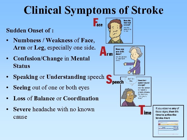 Clinical Symptoms of Stroke Sudden Onset of : • Numbness / Weakness of Face,