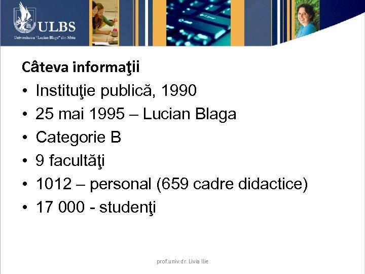 Câteva informaţii • Instituţie publică, 1990 • 25 mai 1995 – Lucian Blaga •