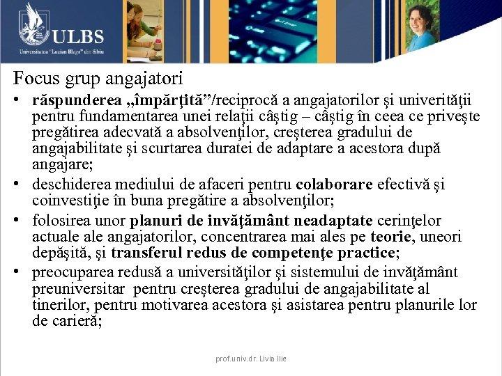 """Focus grup angajatori • răspunderea """"împărţită""""/reciprocă a angajatorilor şi univerităţii pentru fundamentarea unei relaţii"""