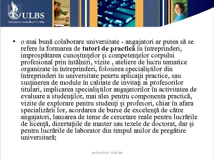 • o mai bună colaborare universitate - angajatori ar putea să se refere