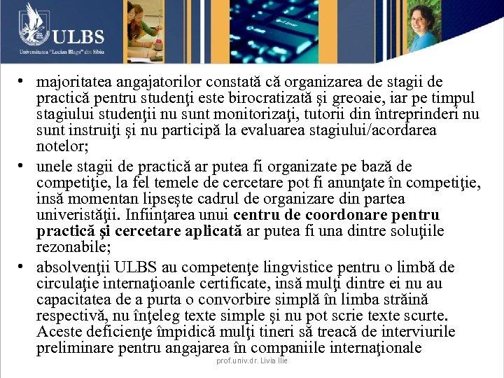 • majoritatea angajatorilor constată că organizarea de stagii de practică pentru studenţi este