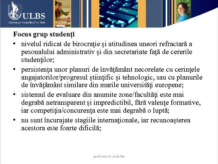 Focus grup studenţi • nivelul ridicat de birocraţie şi atitudinea uneori refractară a pesonalului