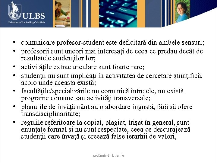 • comunicare profesor-student este deficitară din ambele sensuri; • profesorii sunt uneori mai