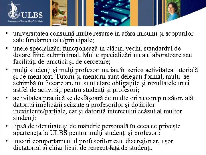• universitatea consumă multe resurse în afara misunii şi scopurilor sale fundamentale/principale; •
