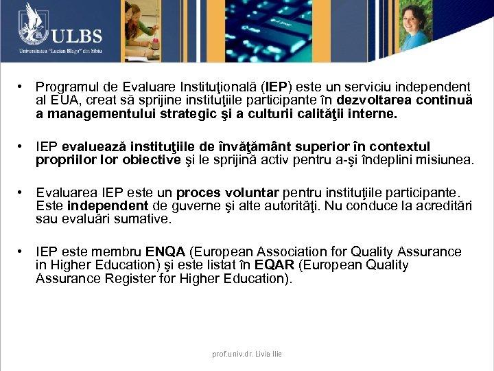 • Programul de Evaluare Instituţională (IEP) este un serviciu independent al EUA, creat