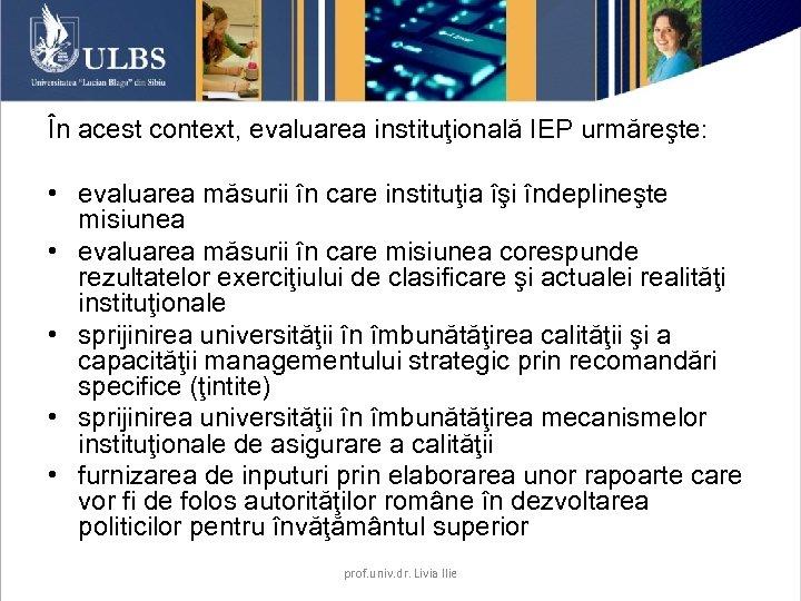 În acest context, evaluarea instituţională IEP urmăreşte: • evaluarea măsurii în care instituţia îşi