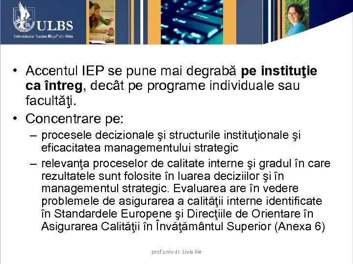 • Accentul IEP se pune mai degrabă pe instituţie ca întreg, decât pe